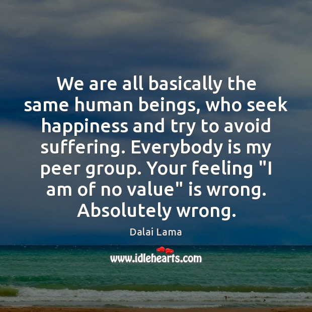 We are all basically the same human beings, who seek happiness and Image