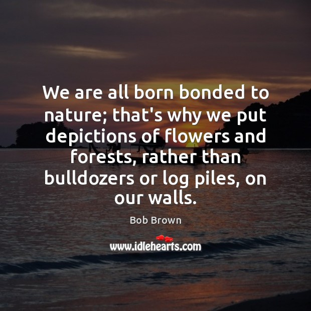 We are all born bonded to nature; that's why we put depictions Image