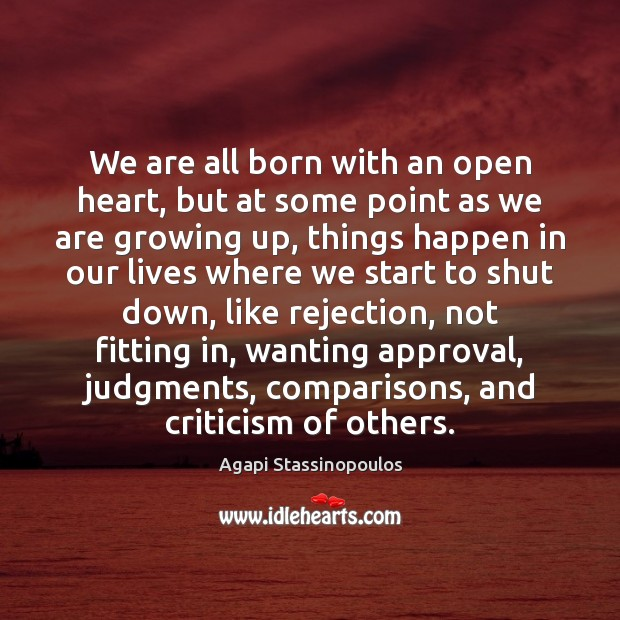 We are all born with an open heart, but at some point Agapi Stassinopoulos Picture Quote