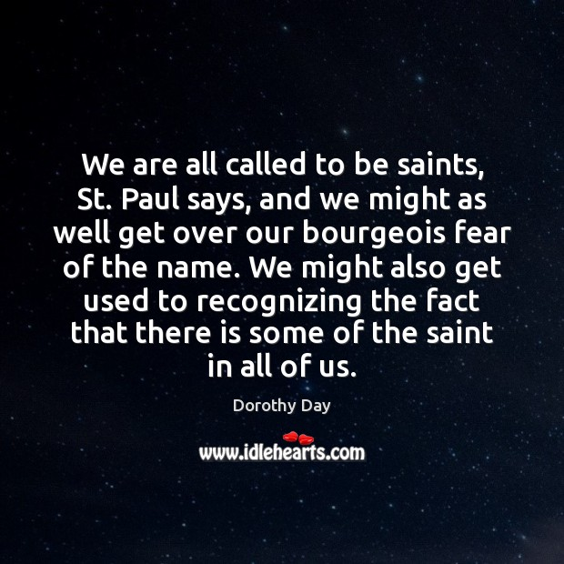 We are all called to be saints, St. Paul says, and we Dorothy Day Picture Quote