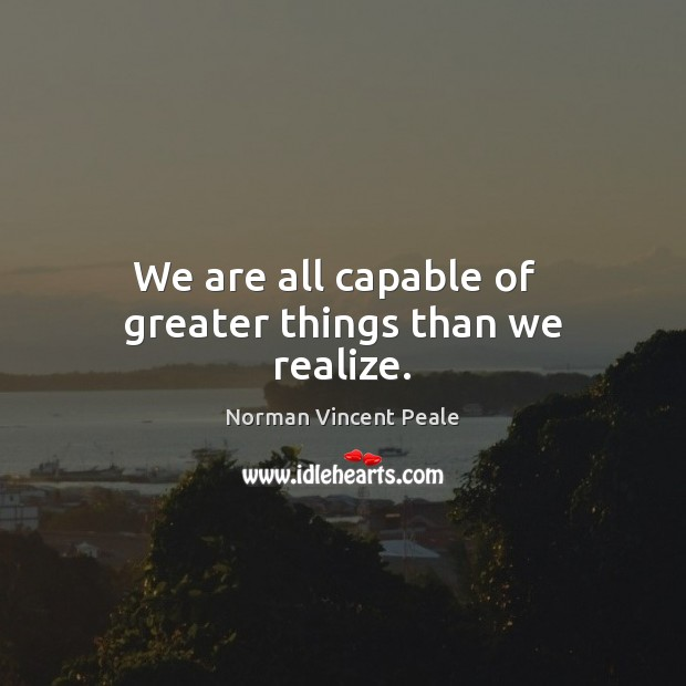 Image, We are all capable of   greater things than we realize.