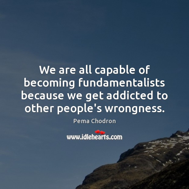 We are all capable of becoming fundamentalists because we get addicted to Image