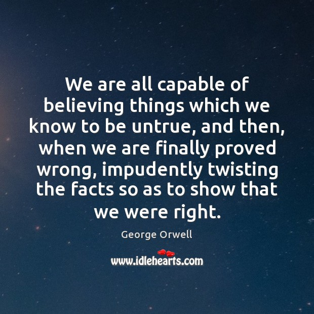 We are all capable of believing things which we know to be Image