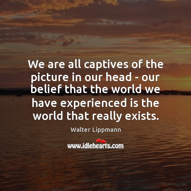 We are all captives of the picture in our head – our Image