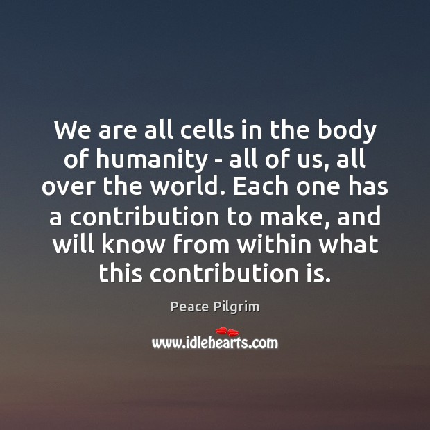 We are all cells in the body of humanity – all of Peace Pilgrim Picture Quote