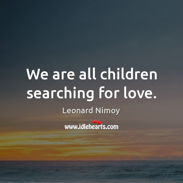 Image, We are all children searching for love.