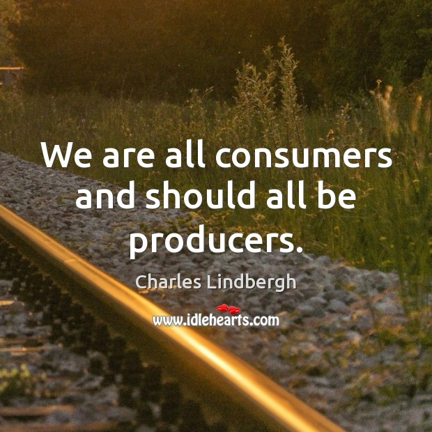We are all consumers and should all be producers. Image
