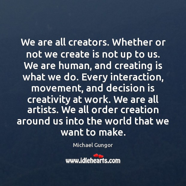 Image, We are all creators. Whether or not we create is not up