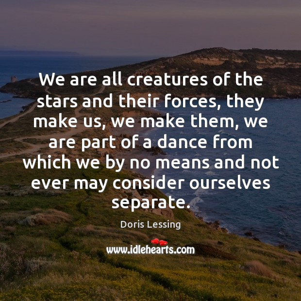 Image, We are all creatures of the stars and their forces, they make