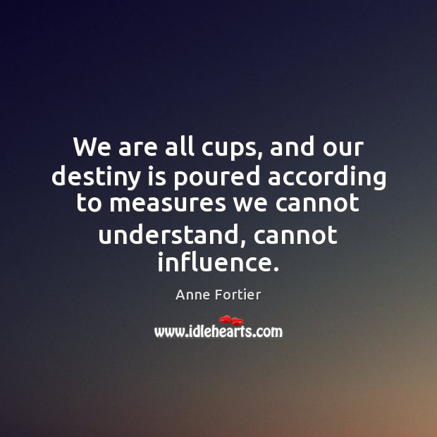 Image, We are all cups, and our destiny is poured according to measures