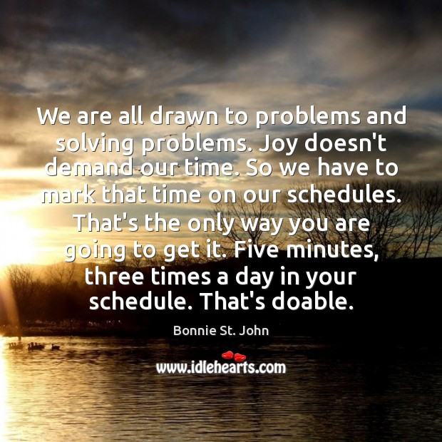 Image, We are all drawn to problems and solving problems. Joy doesn't demand