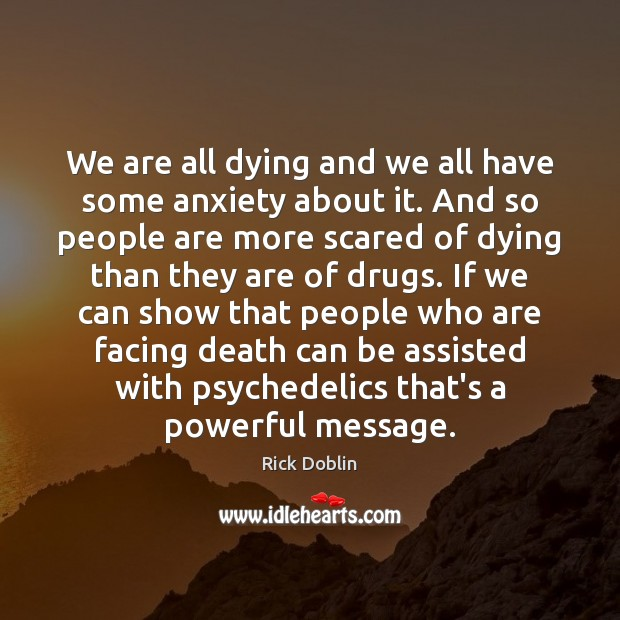 We are all dying and we all have some anxiety about it. Image