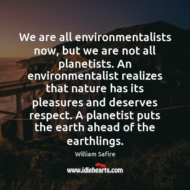 We are all environmentalists now, but we are not all planetists. An Image
