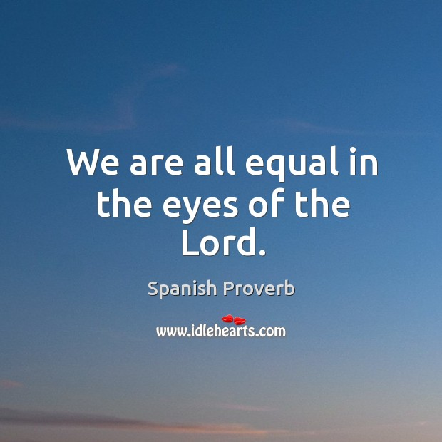 Image, We are all equal in the eyes of the lord.