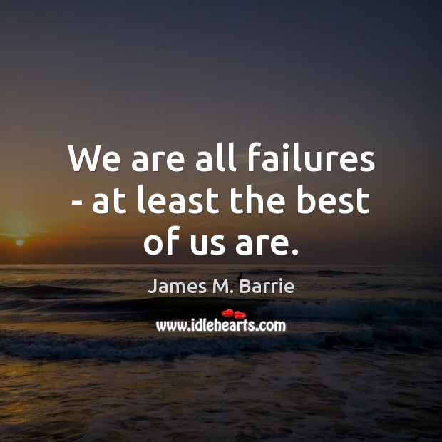 Image, We are all failures – at least the best of us are.