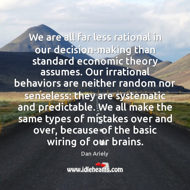 We are all far less rational in our decision-making than standard economic Dan Ariely Picture Quote
