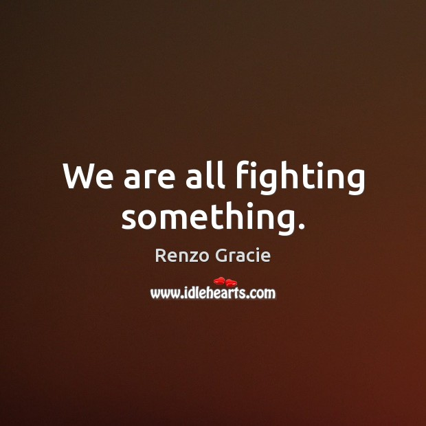 Renzo Gracie Quotes Quotations Picture Quotes And Images