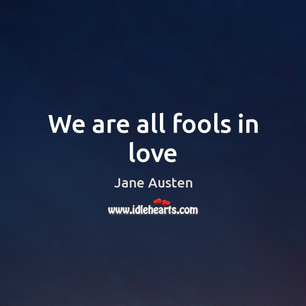 Image, We are all fools in love