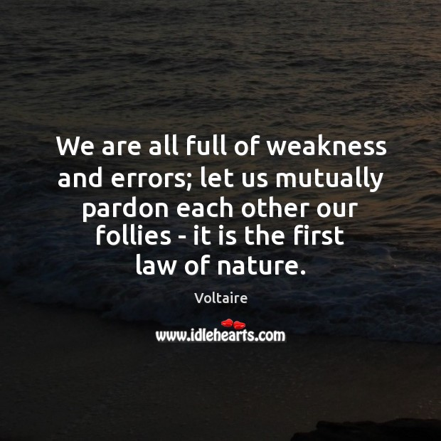 Image, We are all full of weakness and errors; let us mutually pardon