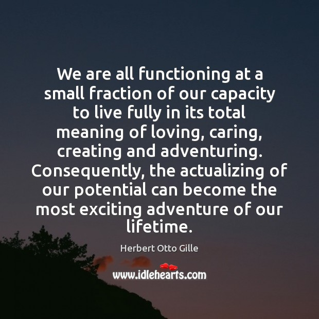 Image, We are all functioning at a small fraction of our capacity to