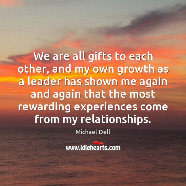 We are all gifts to each other, and my own growth as Michael Dell Picture Quote