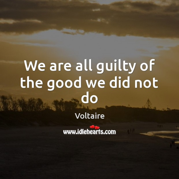 Image, We are all guilty of the good we did not do