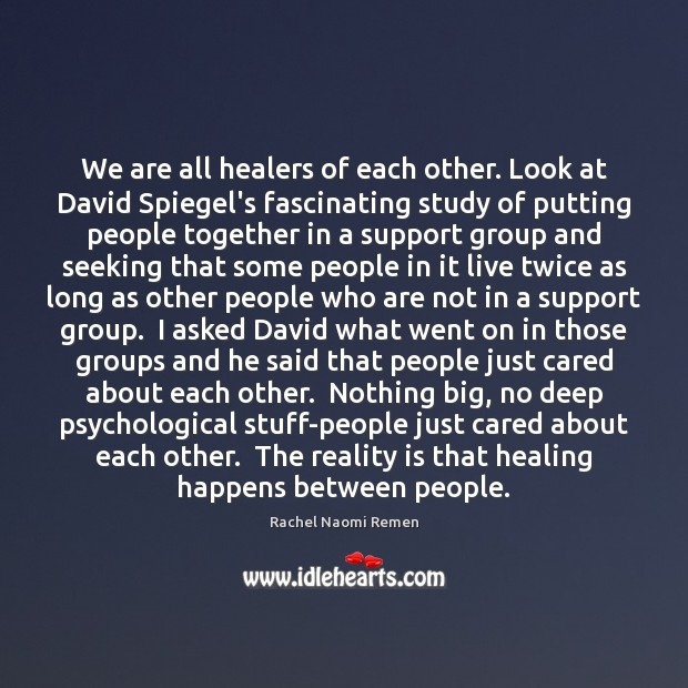 We are all healers of each other. Look at David Spiegel's fascinating Image