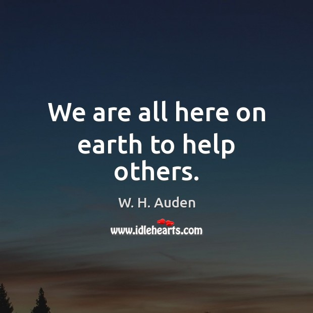We are all here on earth to help others. Image