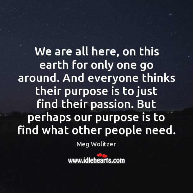 We are all here, on this earth for only one go around. Image