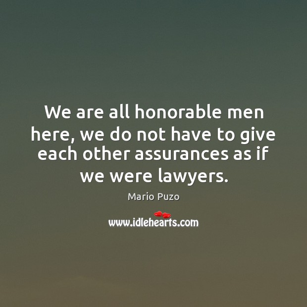 Mario Puzo Picture Quote image saying: We are all honorable men here, we do not have to give
