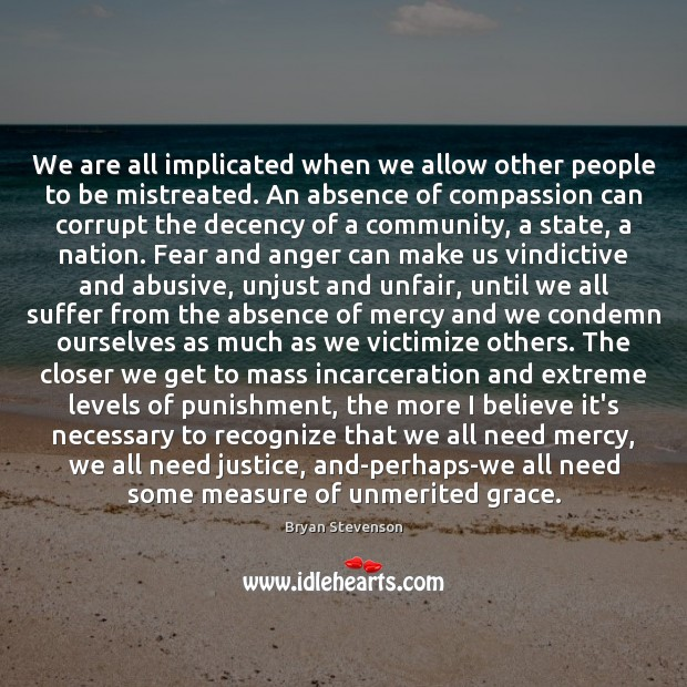 Image, We are all implicated when we allow other people to be mistreated.