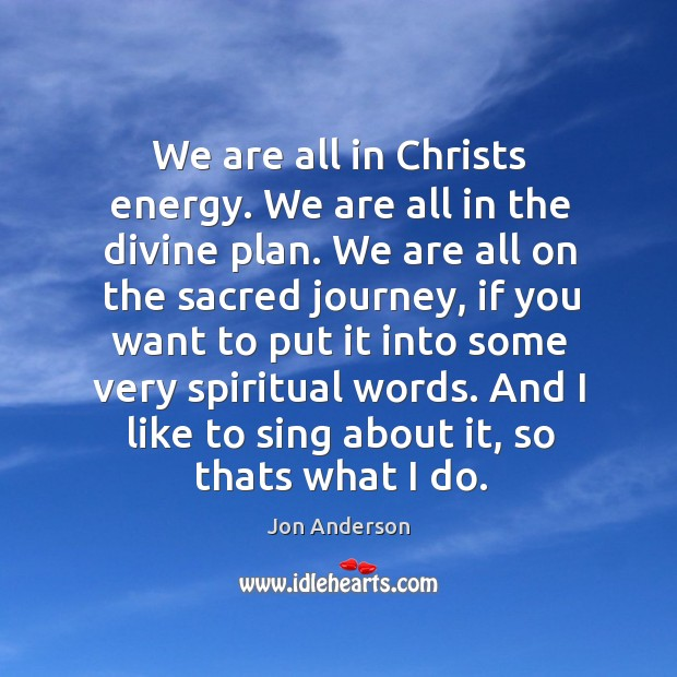 We are all in Christs energy. We are all in the divine Image