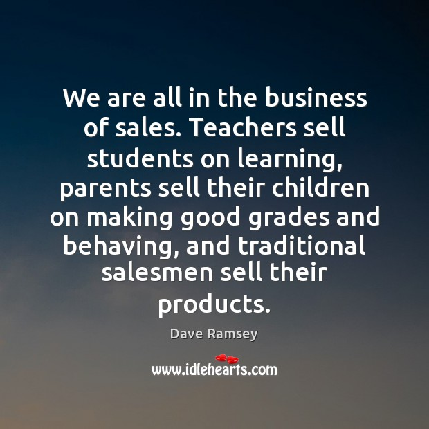 We are all in the business of sales. Teachers sell students on Dave Ramsey Picture Quote