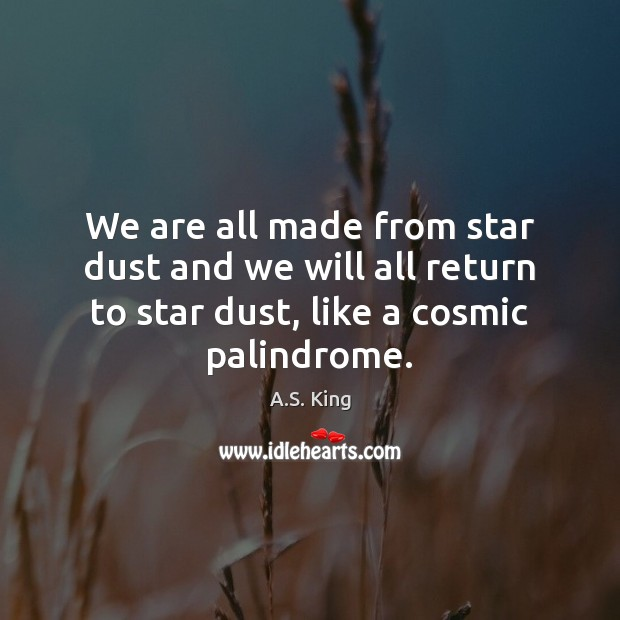Image, We are all made from star dust and we will all return