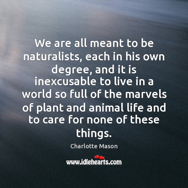 We are all meant to be naturalists, each in his own degree, Charlotte Mason Picture Quote