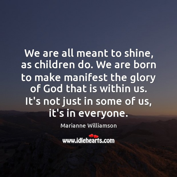 Image, We are all meant to shine, as children do. We are born