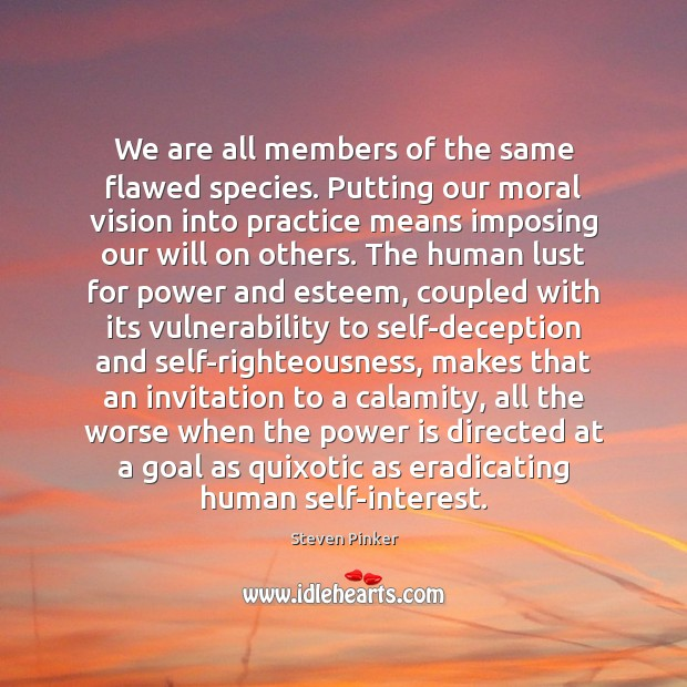 Image, We are all members of the same flawed species. Putting our moral