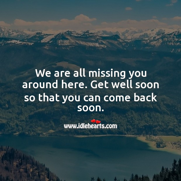 We are all missing you around here. Get Well Soon Messages Image