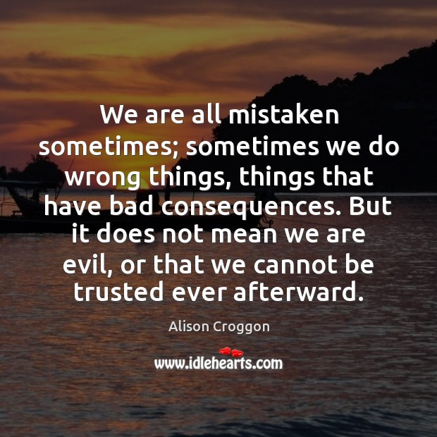 Image, We are all mistaken sometimes; sometimes we do wrong things, things that