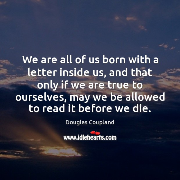 Image, We are all of us born with a letter inside us, and
