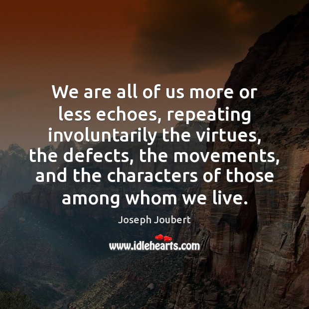 Image, We are all of us more or less echoes, repeating involuntarily the