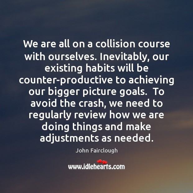 We are all on a collision course with ourselves. Inevitably, our existing John Fairclough Picture Quote