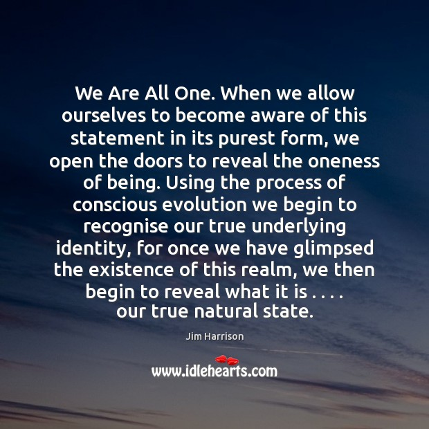 We Are All One. When we allow ourselves to become aware of Jim Harrison Picture Quote