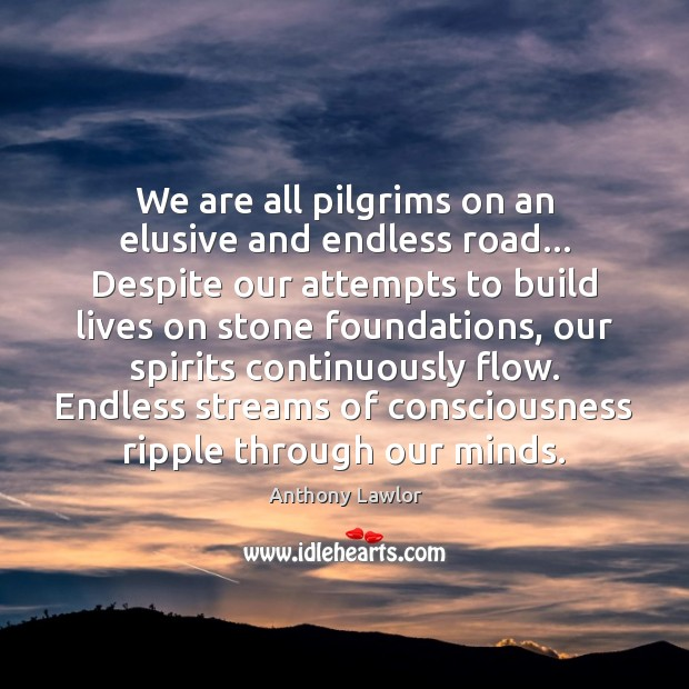 Image, We are all pilgrims on an elusive and endless road… Despite our