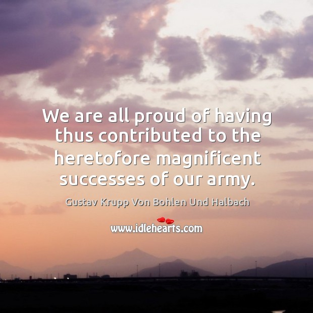 We are all proud of having thus contributed to the heretofore magnificent successes of our army. Image