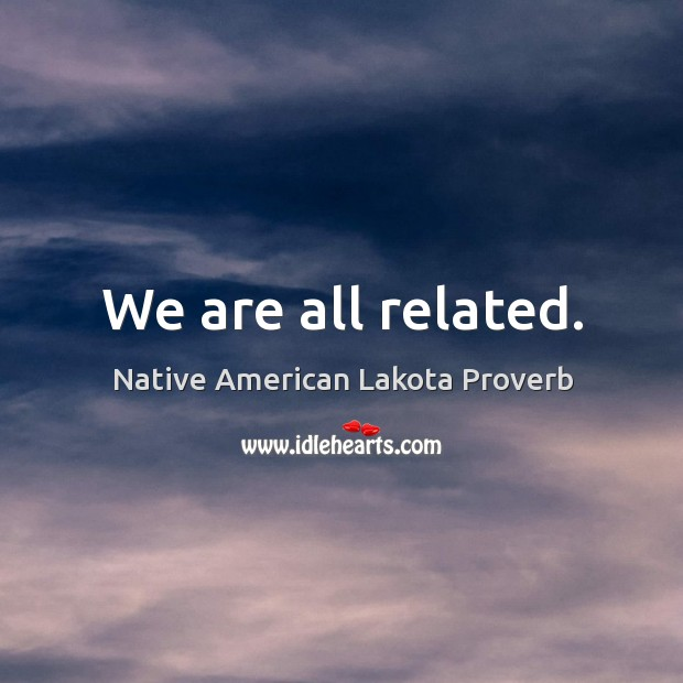 We are all related. Native American Lakota Proverbs Image