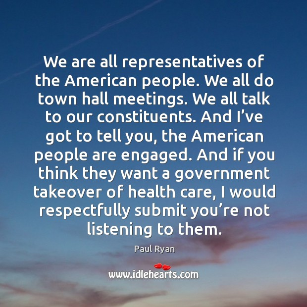 Image, We are all representatives of the american people. We all do town hall meetings.