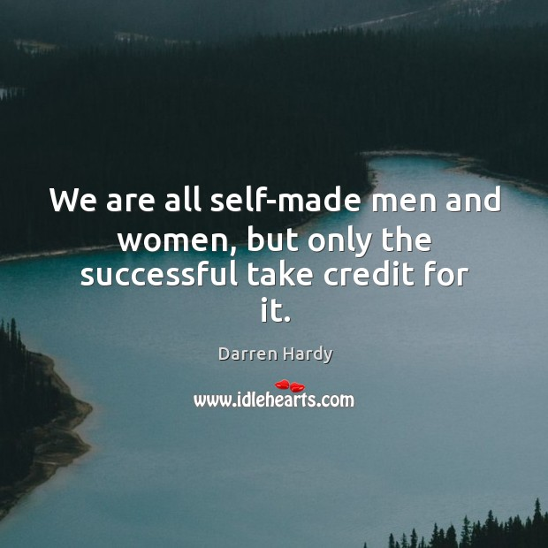Image, We are all self-made men and women, but only the successful take credit for it.