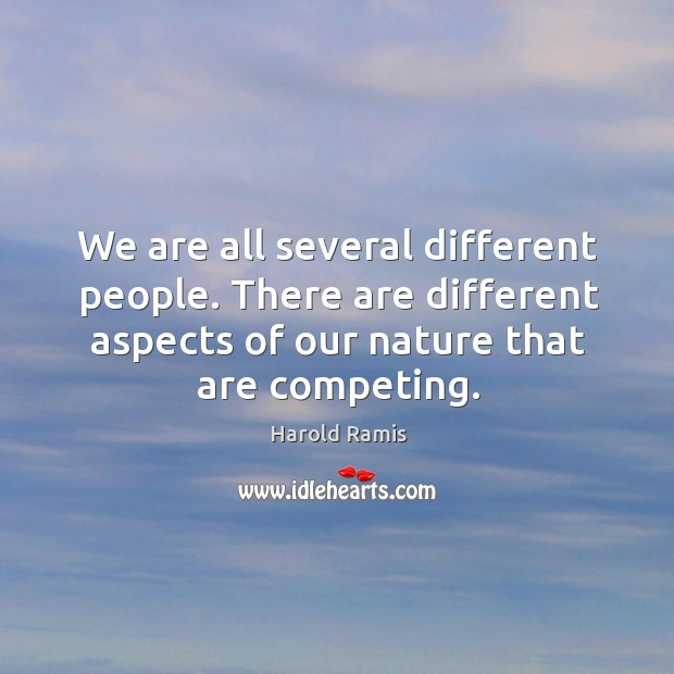 We are all several different people. There are different aspects of our nature that are competing. Image