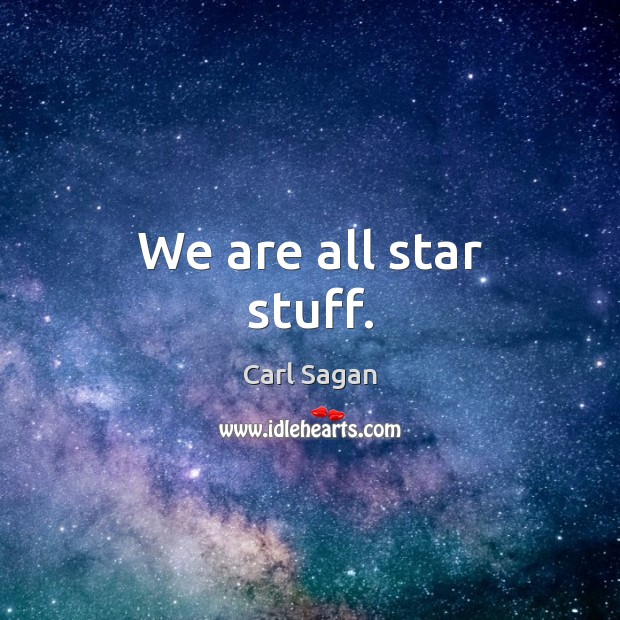Image, We are all star stuff.